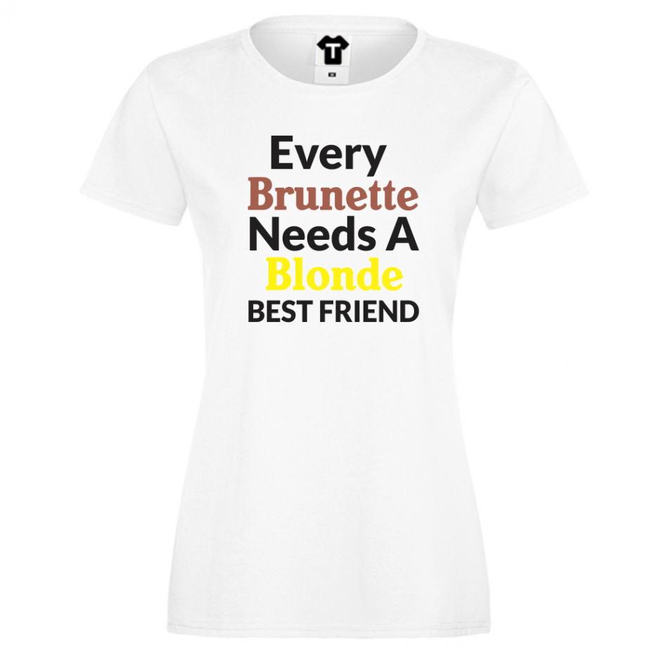 Dámské tričko Every Brunette Needs Blonde D-W-004-1