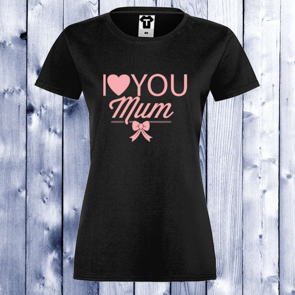 Dámské tričko I LOVE YOU MOM D-W-121B