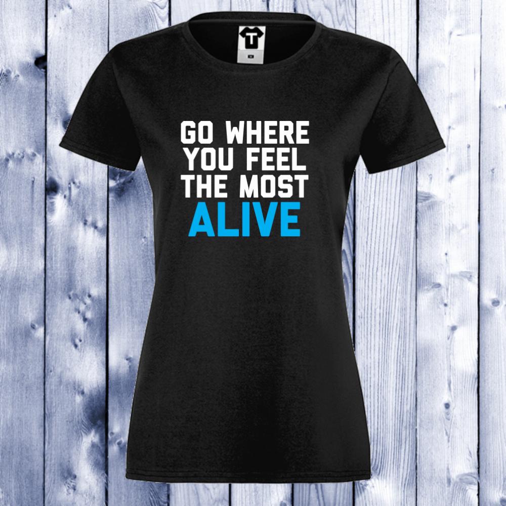 Dámské tričko Černá Go Where You Feel The Most Alive D-W-022B