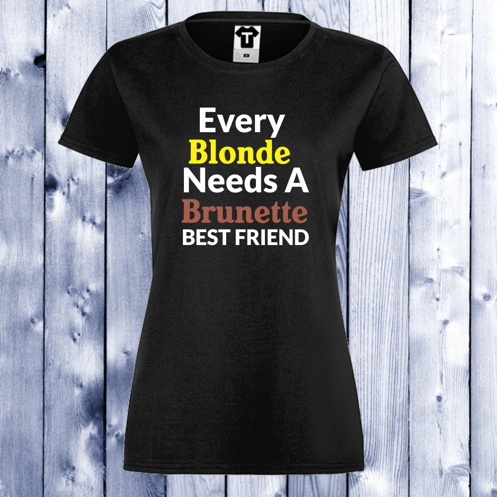 Dámske tričko EVERY BRUNETTE NEEDS BLONDE D-W-004B-2