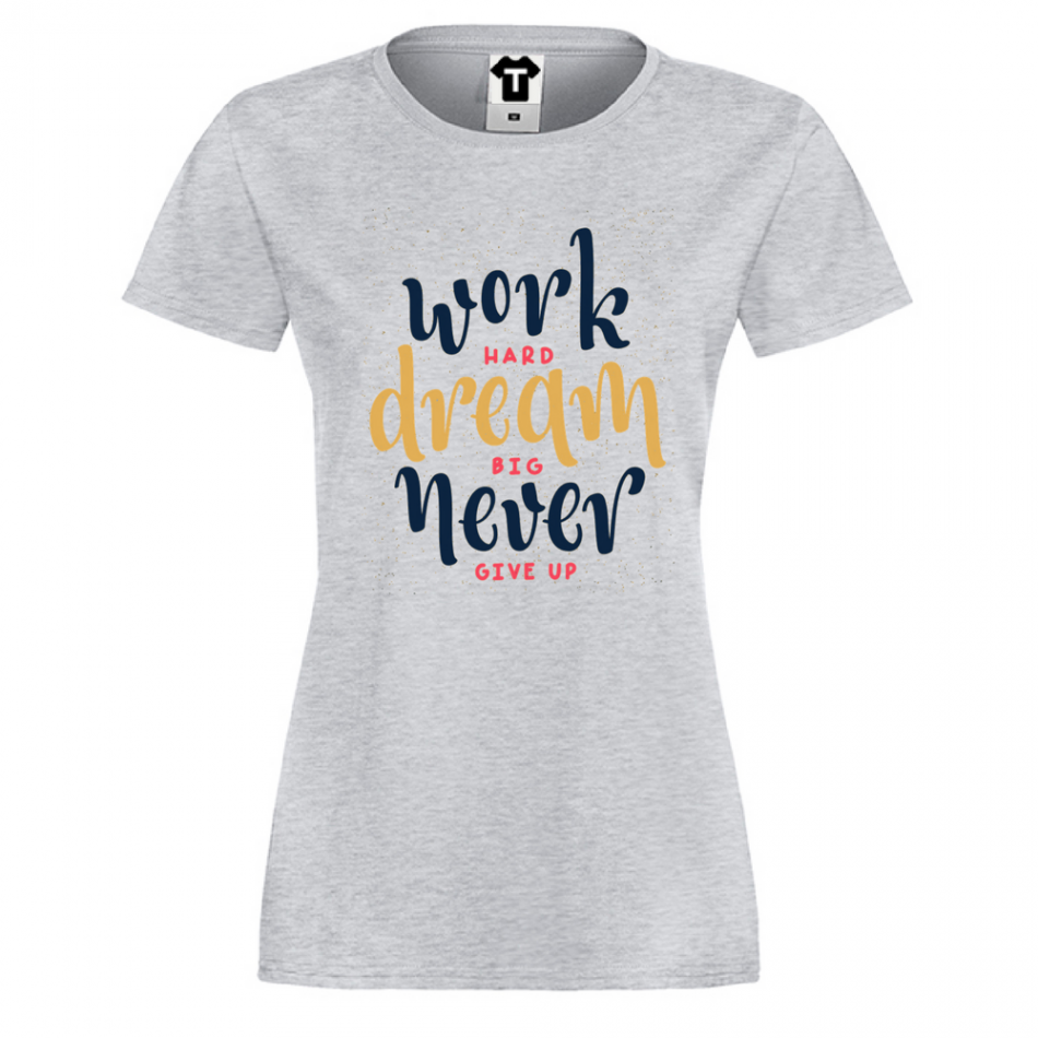 Damské tričko Work Hard Dream Big P-W-160G